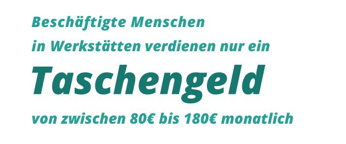 Beschäftigte in Werkstätten verdienen nur ein Taschengeld von zwischen 80€ bis 180€ monatlich