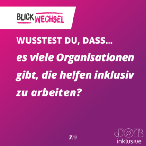 Wusstest du, dass es viele Organisationen gibt, die helfen inklusiv zu arbeiten?