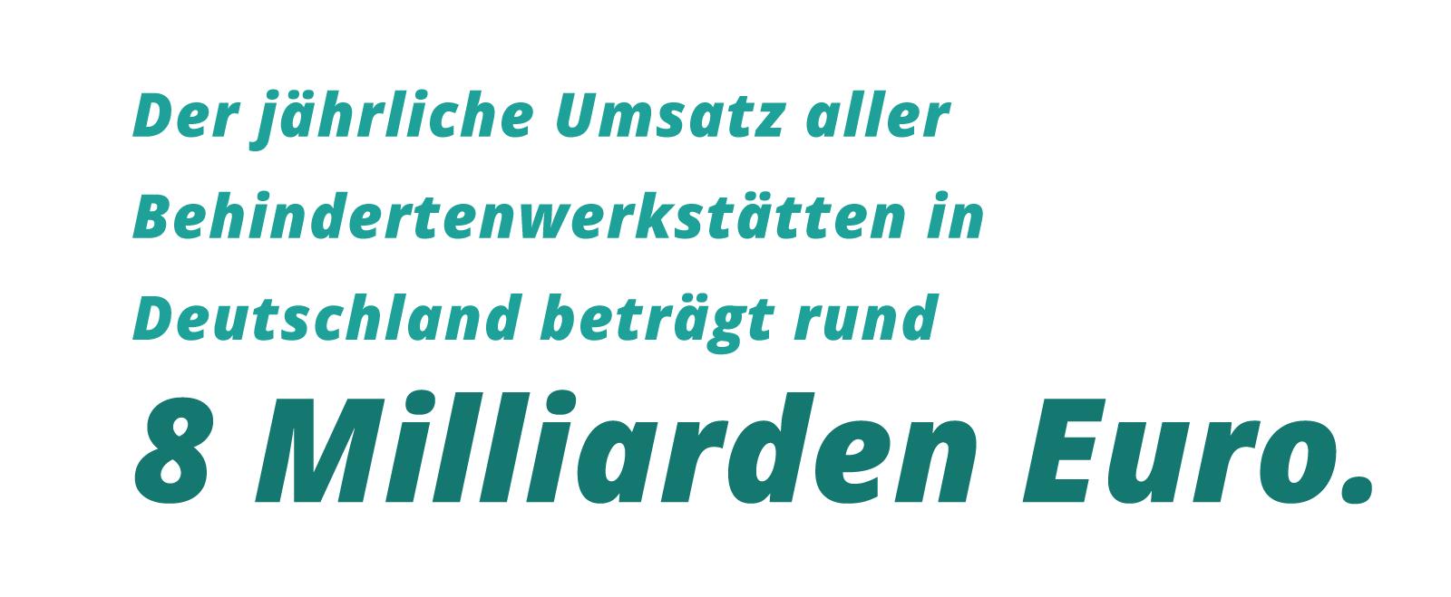 Grafik: Der jährliche Umsatz aller Behindertenwerkstätten in Deutschland beträgt rund 8 Milliarden Euro.
